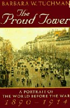 The Proud Tower: A Portrait of the World Before the War, 1890-1914 by Barbara Tuchman