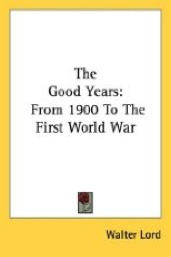 The Good Years: From 1900 To The First World War by Walter Lord