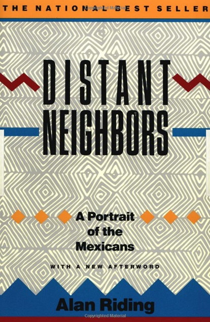 Distant Neighbors: A Portrait of the Mexicans by Alan Riding